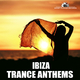 Various Artists - Ibiza Trance Anthems