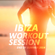 Various Artists Ibiza Workout Session - End of Summer 2014