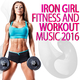 Various Artists - Iron Girl Fitness and Workout Music 2016