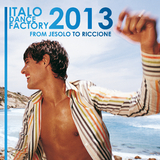 Italo Dance Factory - From Jesolo to Riccione 2013 by Various Artists mp3 download