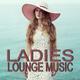 Various Artists - Ladies Lounge Music