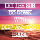 Let the Sun Go Down with Deep and Tech House by Various Artists mp3 download