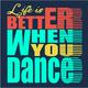 Various Artists - Life Is Better When You Dance