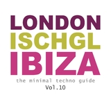London - Ischgl - Ibiza - The Minimal Techno Guide, Vol. 10 by Various Artists mp3 download