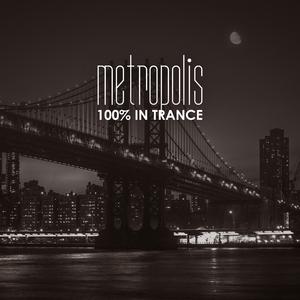 Various Artists - Metropolis: 100% in Trance (Trance Festival Recordings)
