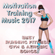 Various Artists - Motivation Training Music 2017: Best Running Fitness Gym & Aerobic Songs