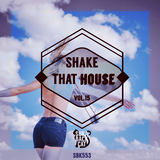 Shake That House, Vol. 15 by Various Artists mp3 download
