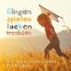 Various Artists Singen, spielen, lachen, wachsen - Die schönsten Lieder für Kinder