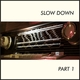 Various Artists - Slow Down, Pt. 1