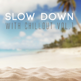 Slow Down with Chillout, Vol. 1 by Various Artists mp3 download