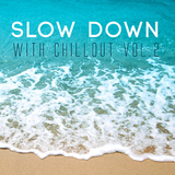 Slow Down with Chillout, Vol. 2 by Various Artists mp3 download