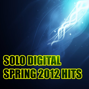 Various Artists - Solo Digital Spring 2012 Hits (Solo Digital Music)