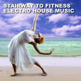 Stairway to Fitness - Electro House Music by Various Artists mp3 downloads
