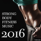 Various Artists - Strong Body Fitness Music 2016
