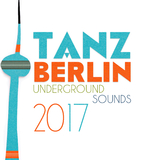 Tanz Berlin - Underground Sounds 2017 by Various Artists mp3 download