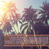 Techhouse Miami: WMC 2017 Favorites by Various Artists mp3 download