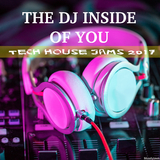 The DJ Inside of You Tech House Jams 2017 by Various Artists mp3 download