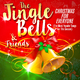 Various Artists - The Jingle Bells & Friends: Christmas for Everyone(The Most Popular Songs for the Season)