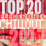 Top 20 Electronic Chillout 2017 by Various Artists mp3 download