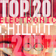 Various Artists Top 20 Electronic Chillout 2017