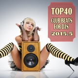 Top 40 Club Beats for DJs 2015.5 by Various Artists mp3 download