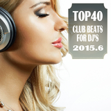 Top 40 Club Beats for Dj's 2015.6 by Various Artists mp3 download