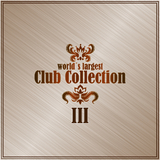 World''s Largest Club Collection, Vol. 3 by Various Artists mp3 download