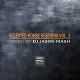 Selected House Sessions, Vol. 1 - Mixed By DJ Jason Mash by Various mp3 download