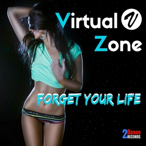 Virtual Zone - Forget Your Life (2Dance Records)