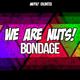 We Are Nuts! Bondage