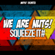 We Are Nuts! Squeeze It