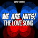 We Are Nuts! The Love Song