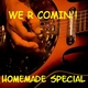 We R Comin Homemade Special