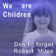 We are Children Don't Forget Robert Miles