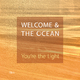 Welcome & The Ocean You're the Light