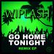 Wiplash - Go Home Tonight Remix EP