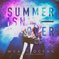 Summer Isn't Over by Wyatt Ocean feat. Bodhi Jones mp3 downloads