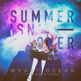 Summer Isn't Over by Wyatt Ocean feat. Bodhi Jones mp3 download