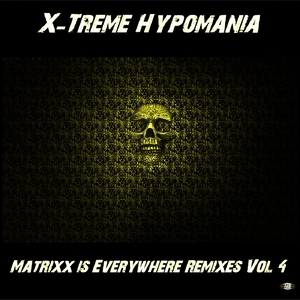 X-Treme Hypomania - Matrixx Is Everywhere Remixes, Vol. 4 (128 Low)