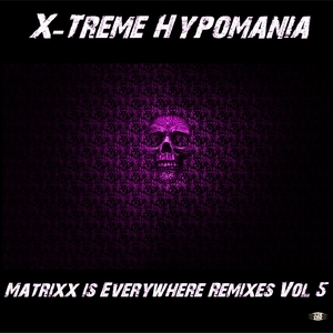 X-Treme Hypomania - Matrixx Is Everywhere Remixes, Vol. 5 (128 Low)