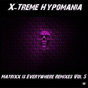 X-Treme Hypomania - Matrixx Is Everywhere Remixes, Vol. 5 (128 Low)