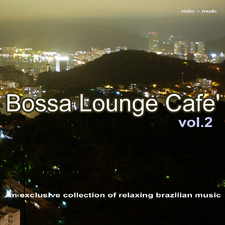 Bossa Lounge Café Vol. 2 - An Exclusive Collection Of Relaxing Brazilian Music