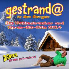 Daniel aus Tirol präsentiert - Gestrandet in den Bergen - Die Hüttenkracher und Apres-Ski-Hits 2014