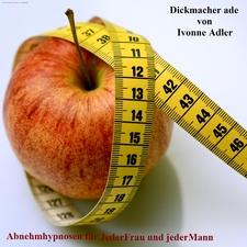 Dickmacher adé - Abnehmhypnosen für Jederfrau und Jedermann
