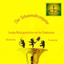 Der Schummeltrompeter - Lustige Musikgeschichten mit der Städtischen Musikschule Frankenthal