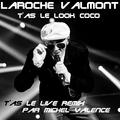 Laroche Valmont - T'as le look Coco (T'as le live Remix par Michel Valence)