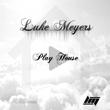 Luke Meyers - Play House