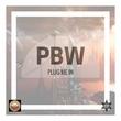 Pbw - Plug Me In
