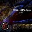 Zombie in Progress - Raw
