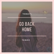 Thomas B. - Go Back Home